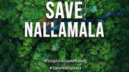 """Save Nallamala : ఏపీ, తెలంగాణాలో విస్తరించిన నల్లమలపై కేంద్రం కన్ను. యురేనియం నిక్షేపాల సర్వేకు అనుమతి, వ్యతిరేకంగా సోషల్ మీడియాలో ఊపందుకున్న """"సేవ్ నల్లమల"""" ఉద్యమం. సామాన్యుల నుంచి సెలబ్రిటీల వరకు మద్దతు."""